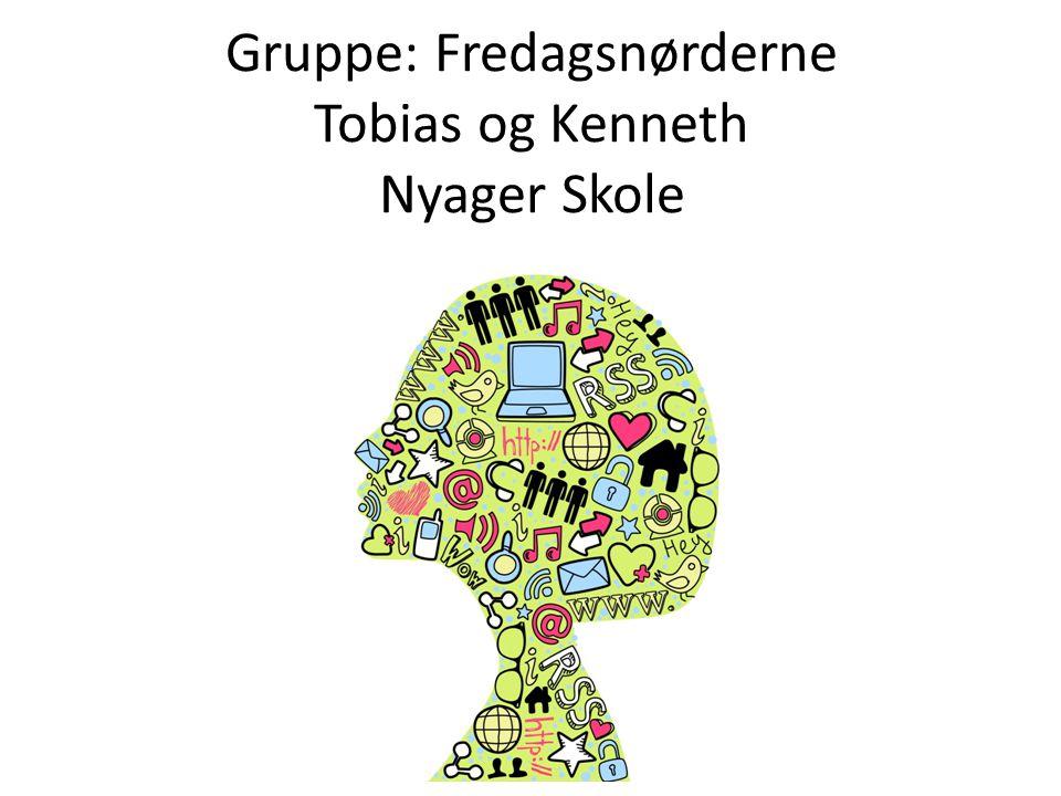 Gruppe: Fredagsnørderne Tobias og Kenneth Nyager Skole
