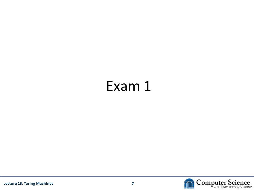 7 Lecture 13: Turing Machines Exam 1
