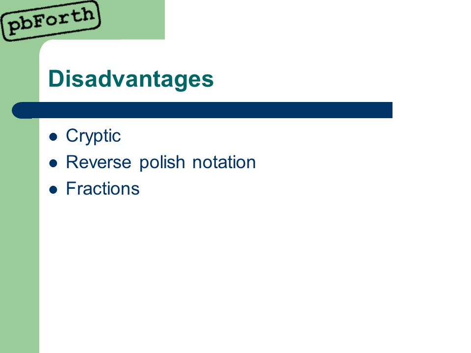 Disadvantages Cryptic Reverse polish notation Fractions
