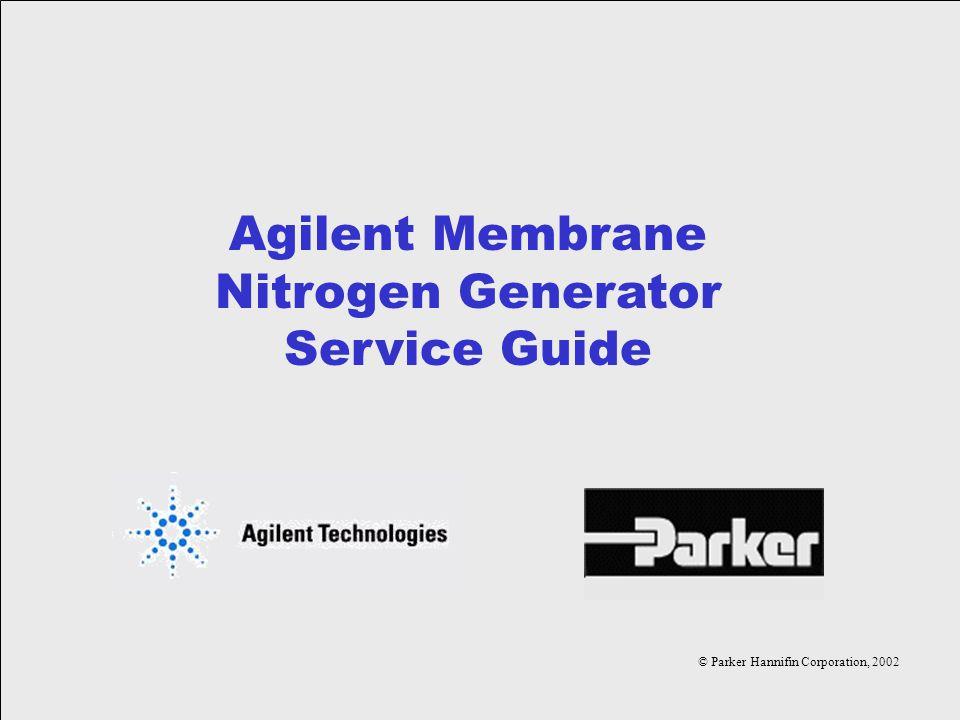 © Parker Hannifin Corporation, 2002 Agilent Membrane Nitrogen Generator Service Guide © Parker Hannifin Corporation, 2002
