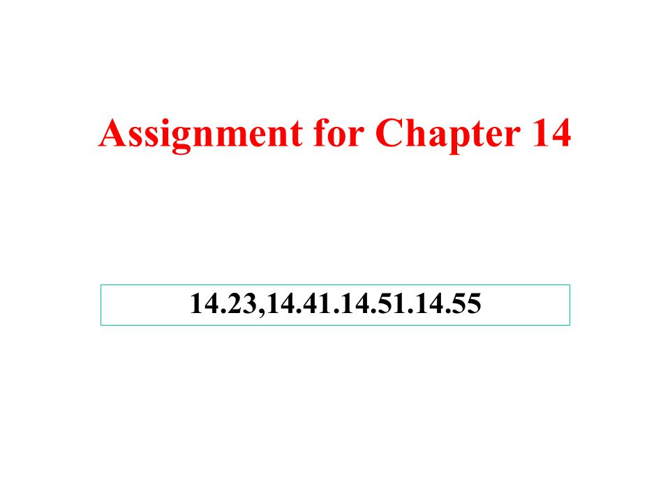 Assignment for Chapter 14 14.23,14.41.14.51.14.55
