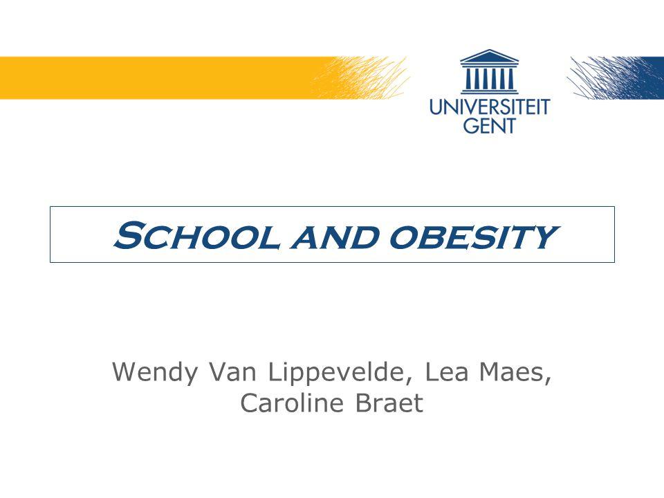 School and obesity Wendy Van Lippevelde, Lea Maes, Caroline Braet