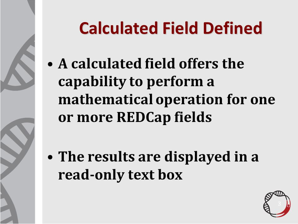 Calculated Field Defined A calculated field offers the capability to perform a mathematical operation for one or more REDCap fields The results are di