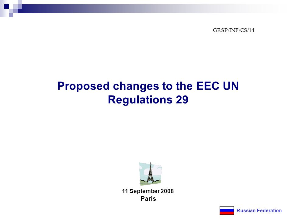 11 September 2008 Paris Proposed changes to the EEC UN Regulations 29 Russian Federation GRSP/INF/CS/14