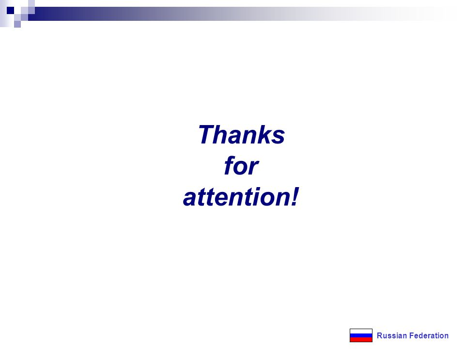 Thanks for attention! Russian Federation