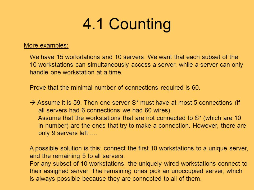 4.1 Counting More examples: We have 15 workstations and 10 servers. We want that each subset of the 10 workstations can simultaneously access a server