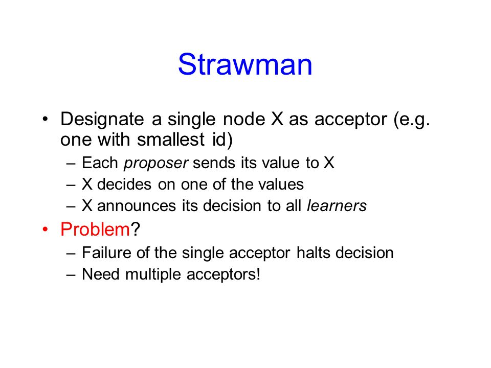 Strawman Designate a single node X as acceptor (e.g.