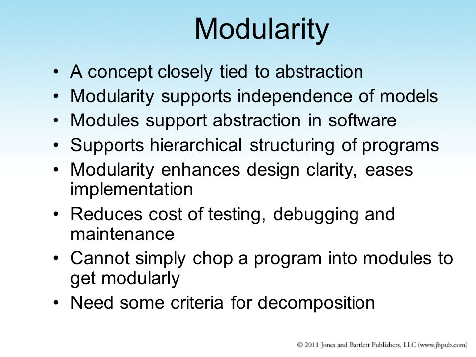 Modularity A concept closely tied to abstraction Modularity supports independence of models Modules support abstraction in software Supports hierarchi