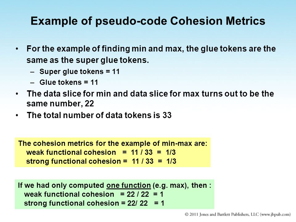 Example of pseudo-code Cohesion Metrics For the example of finding min and max, the glue tokens are the same as the super glue tokens. –Super glue tok