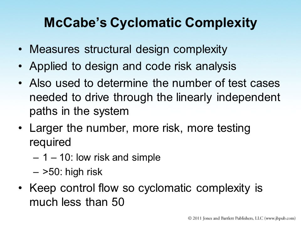Measures structural design complexity Applied to design and code risk analysis Also used to determine the number of test cases needed to drive through