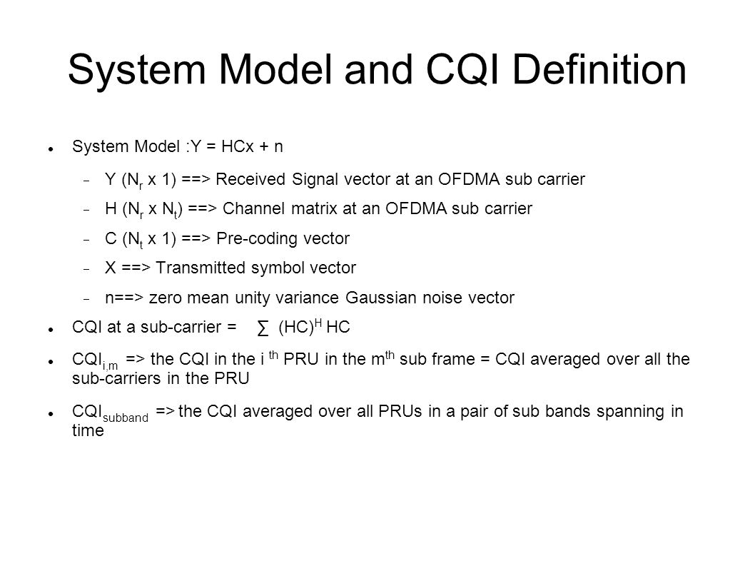 CQI Calculation CQI subband = ( CQI i,0 + CQI i,0 + CQI i+1,0 + CQI i+1,1 + CQI i+2,0 +CQI i+2,1 +CQI i+3,0 + CQI i+3,1 )/8 CQI(i,0)CQI(i,1) CQI(i+1,0)CQI(i+1,1) CQI(i+2,0)CQI(i+2,1) CQI(i+3,0)CQI(i+3,1) The channel frequency selectivity within sub-band is quite high in mPED-B channel In mPED-B, 2-Tx, 2Tx system the channel hardening effect is similar for N1 and N2 cycling