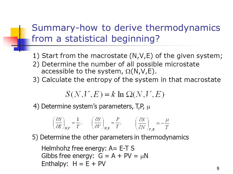 9 Summary-how to derive thermodynamics from a statistical beginning? 1) Start from the macrostate (N,V,E) of the given system; 2) Determine the number