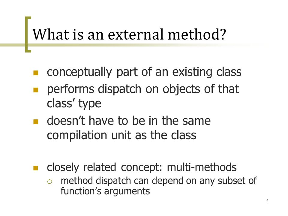 5 What is an external method? conceptually part of an existing class performs dispatch on objects of that class' type doesn't have to be in the same c
