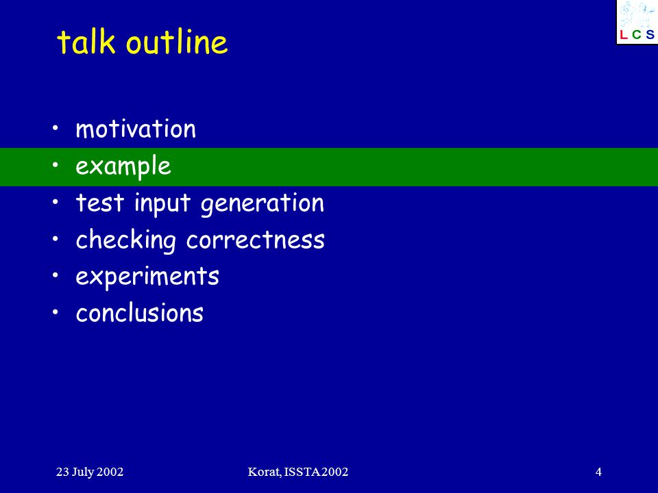 23 July 2002Korat, ISSTA 20024 talk outline motivation example test input generation checking correctness experiments conclusions