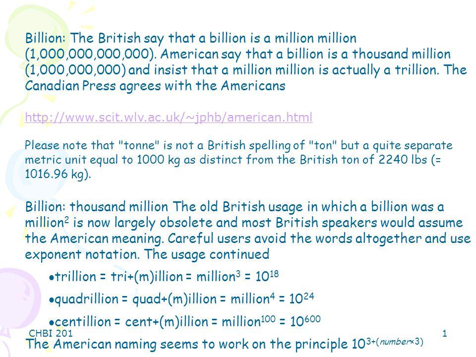 CHBI 2011 Billion: The British say that a billion is a million million (1,000,000,000,000).
