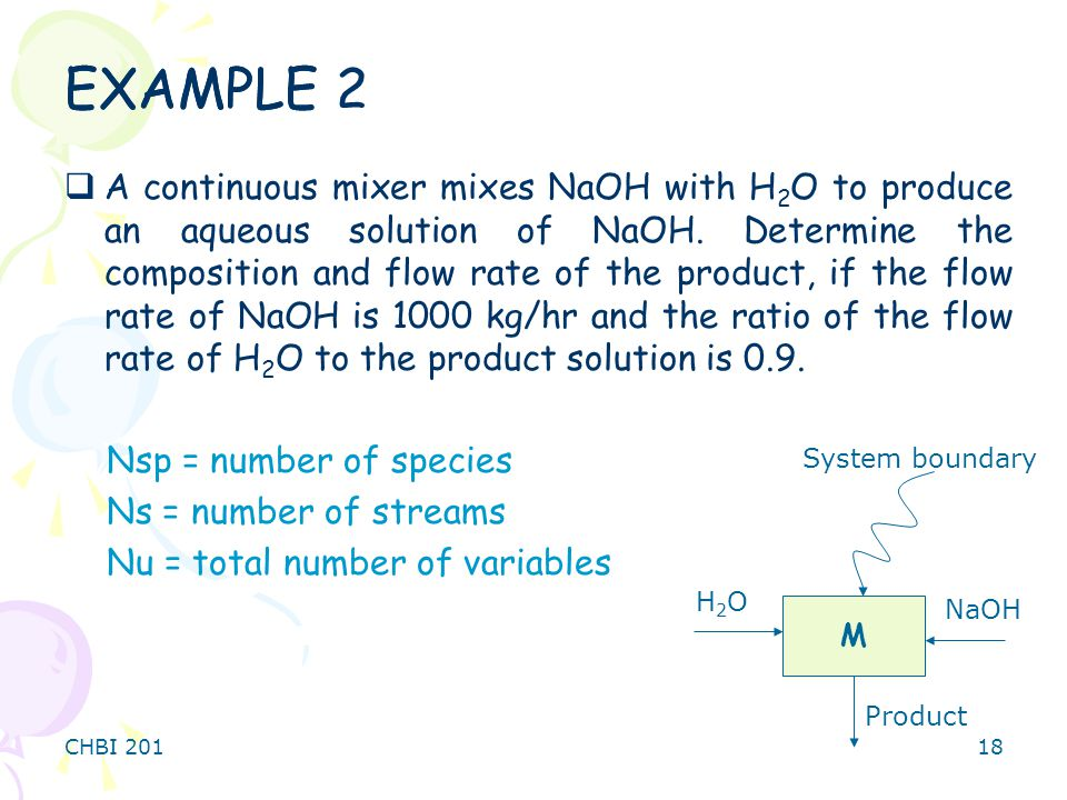CHBI 20118 EXAMPLE  A continuous mixer mixes NaOH with H 2 O to produce an aqueous solution of NaOH.