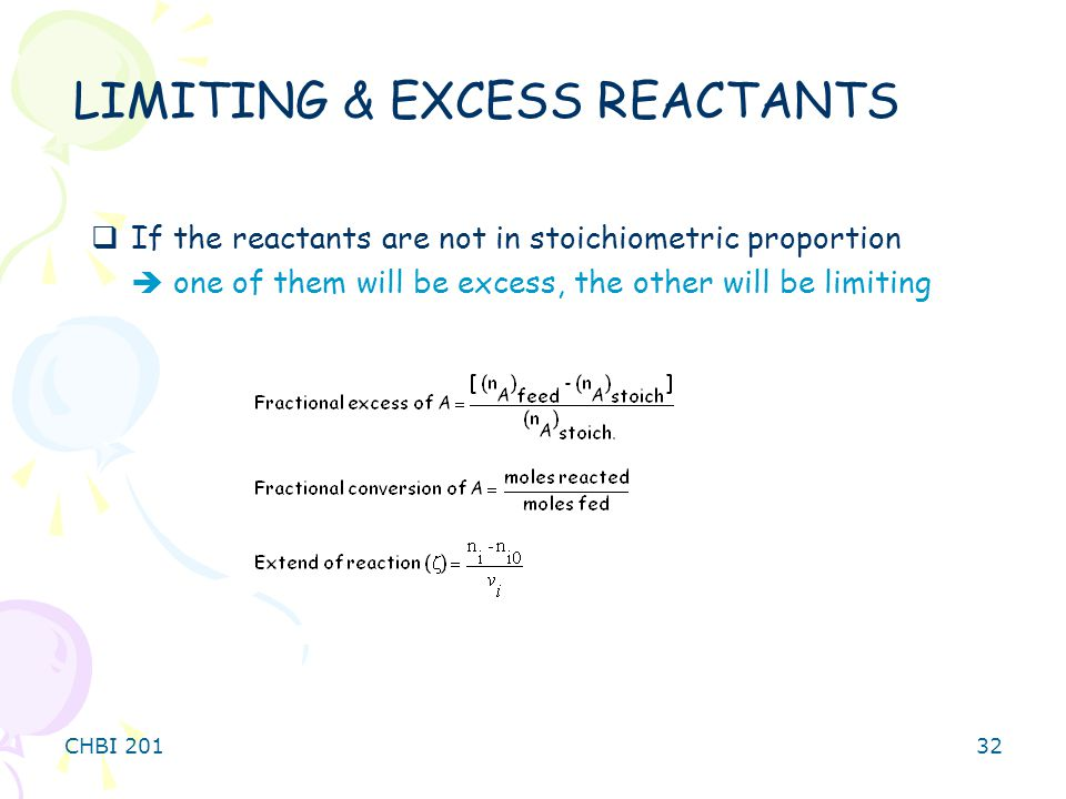 CHBI 20132  If the reactants are not in stoichiometric proportion  one of them will be excess, the other will be limiting LIMITING & EXCESS REACTANTS