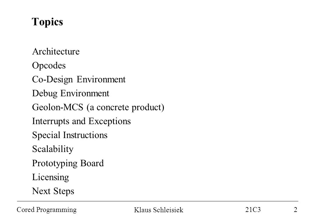 Klaus Schleisiek 21C3 2005 Cored Programming23 Next Steps Building a Development Community GCC backend Simulator for Windows/Linux USB Programming Interface (8051 no fun ) www.microcore.org