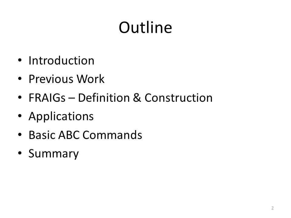 Outline Introduction Previous Work FRAIGs – Definition & Construction Applications Basic ABC Commands Summary 2