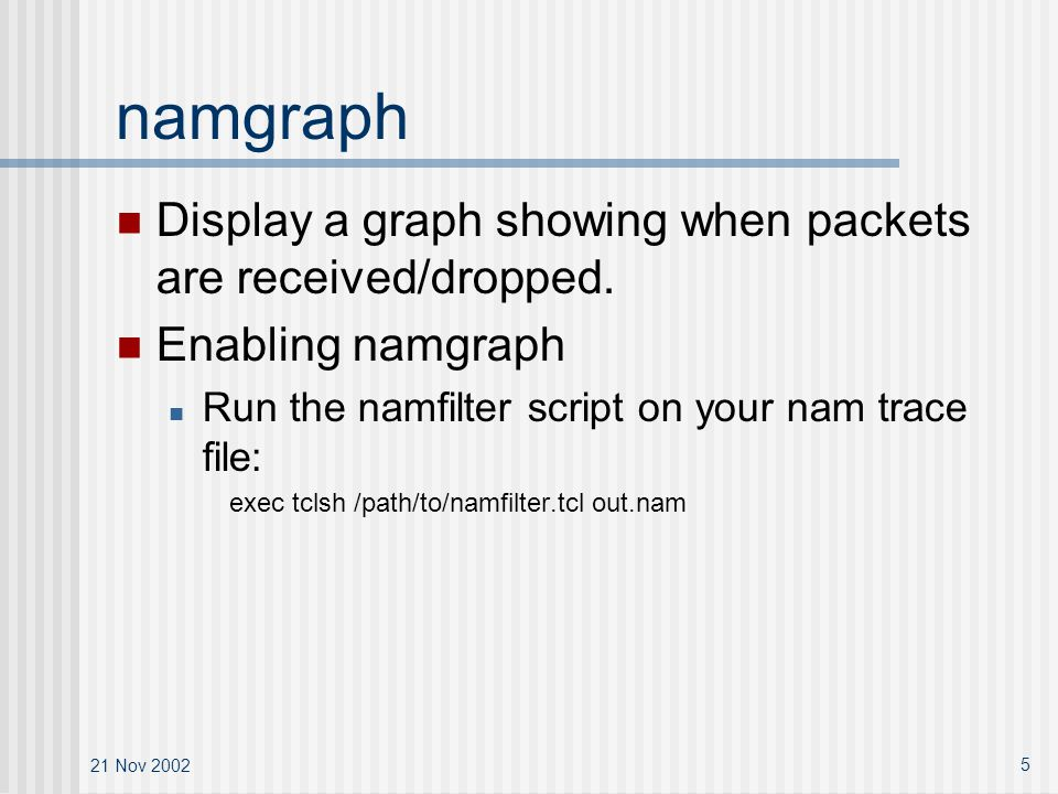 21 Nov 2002 5 namgraph Display a graph showing when packets are received/dropped.