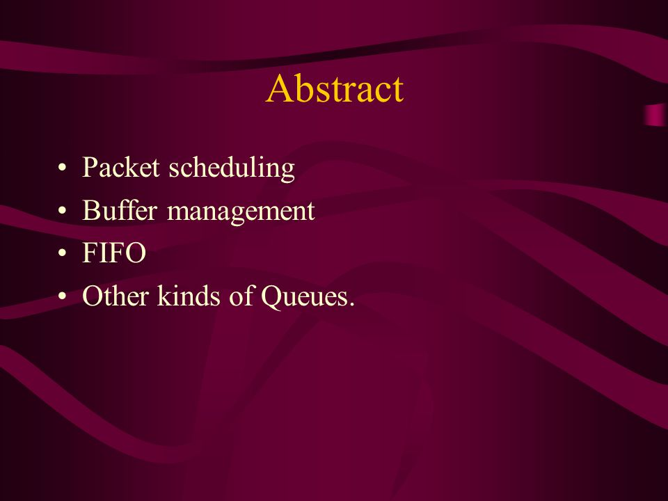 Abstract Packet scheduling Buffer management FIFO Other kinds of Queues.