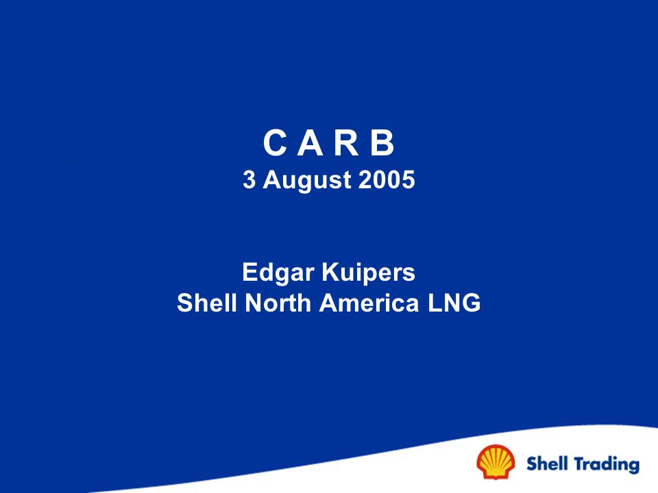 -.-. C A R B 3 August 2005 Edgar Kuipers Shell North America LNG