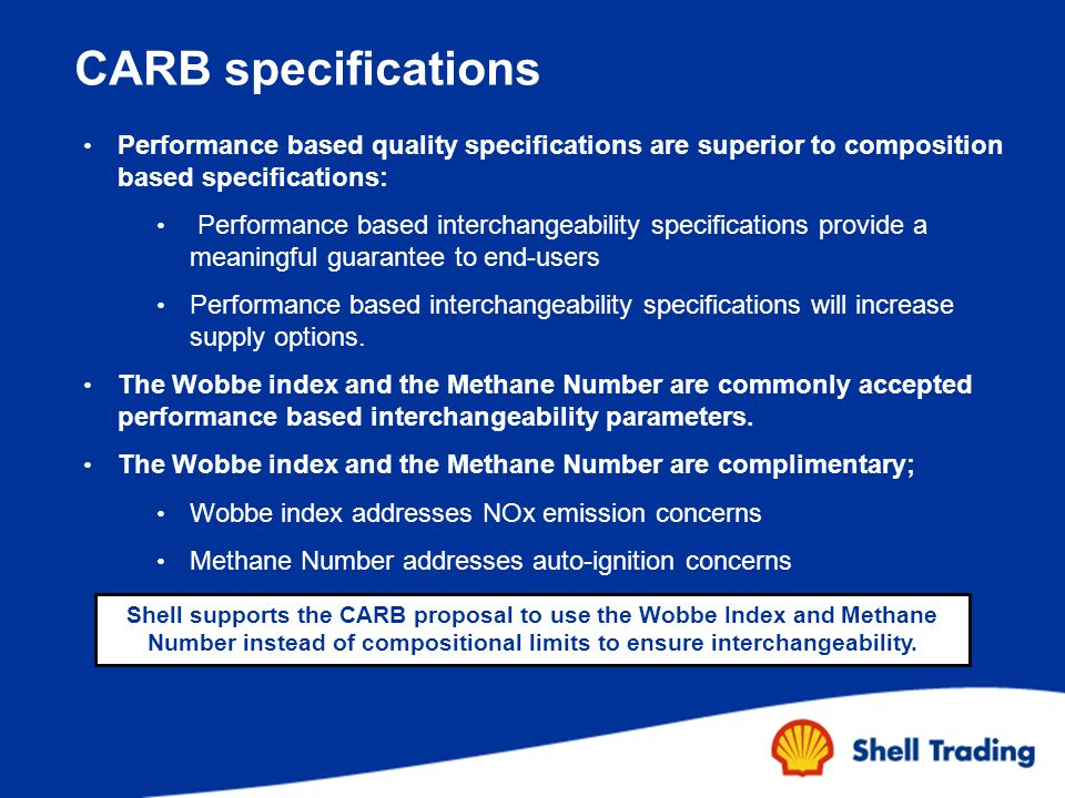 CARB specifications Performance based quality specifications are superior to composition based specifications: Performance based interchangeability specifications provide a meaningful guarantee to end-users Performance based interchangeability specifications will increase supply options.