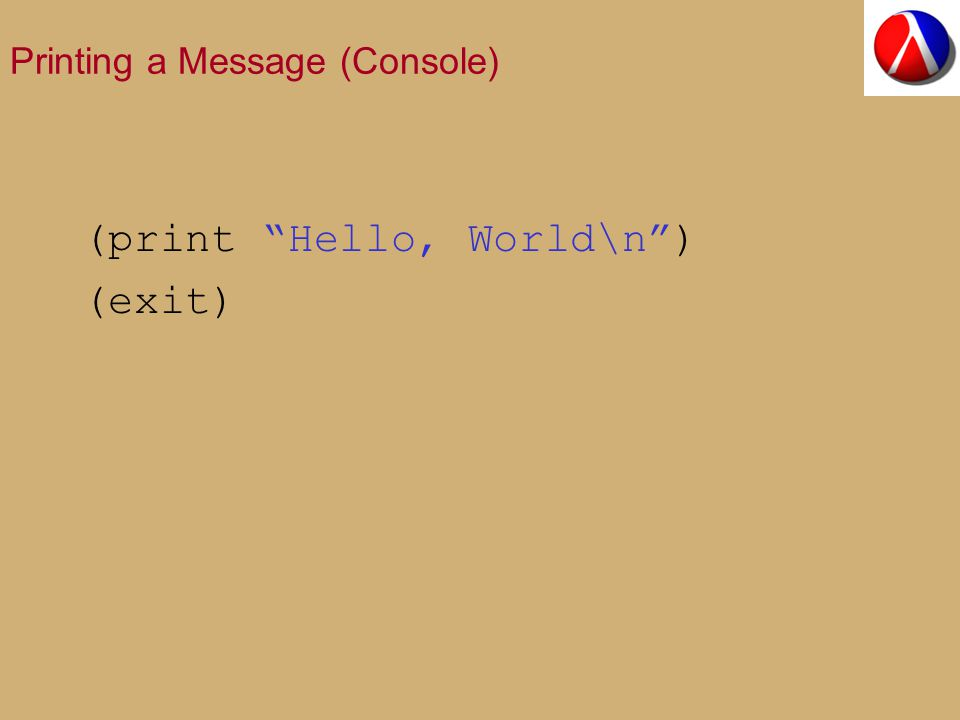 Printing a Message (Console) (print Hello, World\n ) (exit)