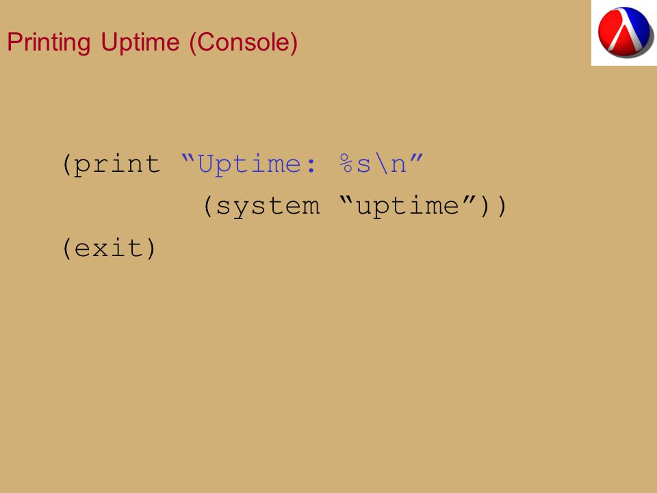 Printing Uptime (Console) (print Uptime: %s\n (system uptime )) (exit)