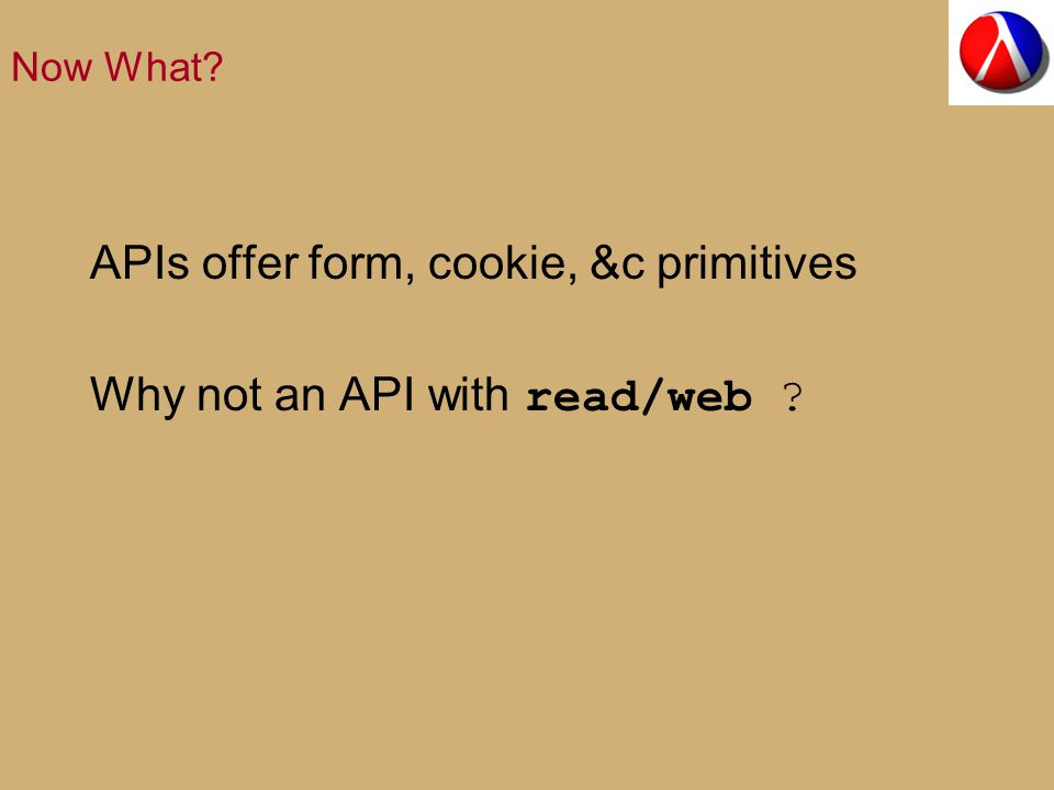 Now What APIs offer form, cookie, &c primitives Why not an API with read/web