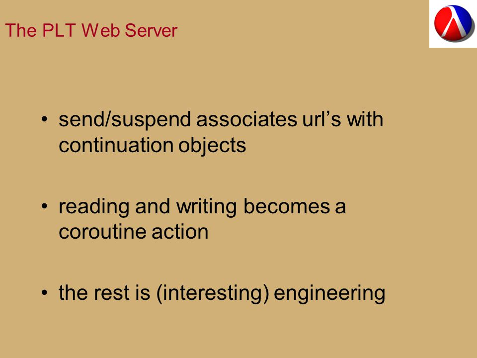 The PLT Web Server send/suspend associates url's with continuation objects reading and writing becomes a coroutine action the rest is (interesting) engineering