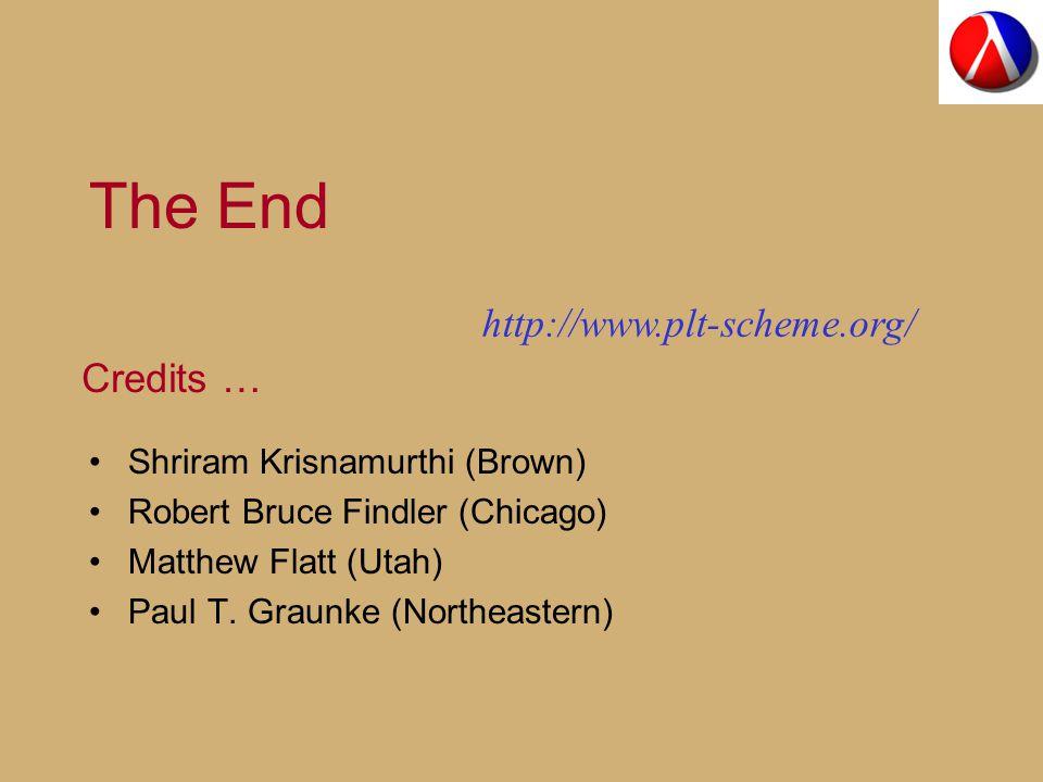 The End Shriram Krisnamurthi (Brown) Robert Bruce Findler (Chicago) Matthew Flatt (Utah) Paul T.