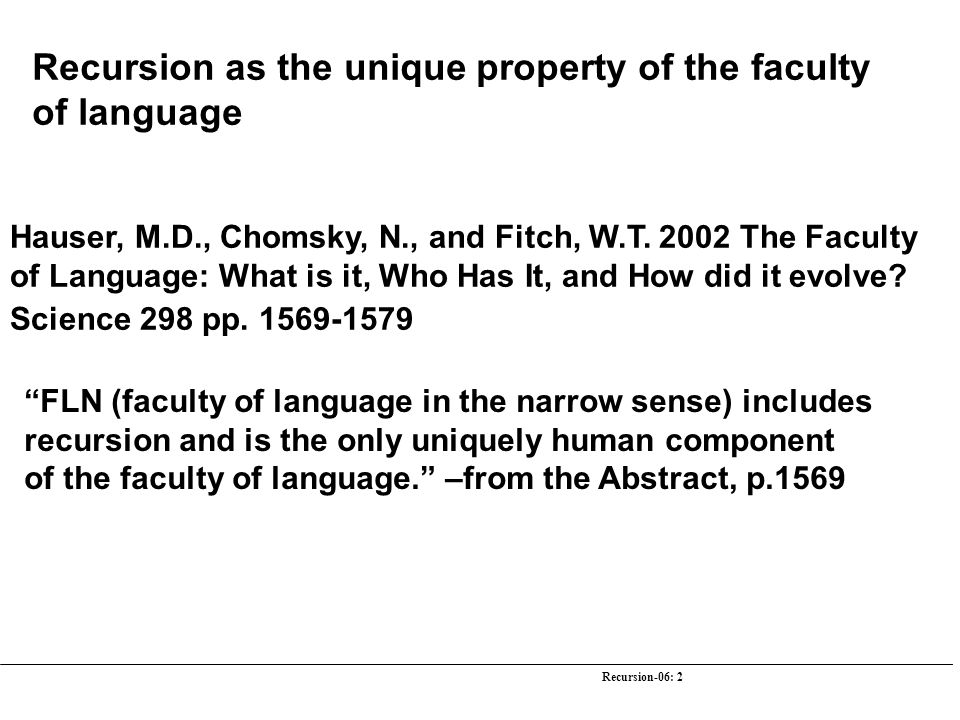 Recursion-06: 2 Hauser, M.D., Chomsky, N., and Fitch, W.T. 2002 The Faculty of Language: What is it, Who Has It, and How did it evolve? Science 298 pp