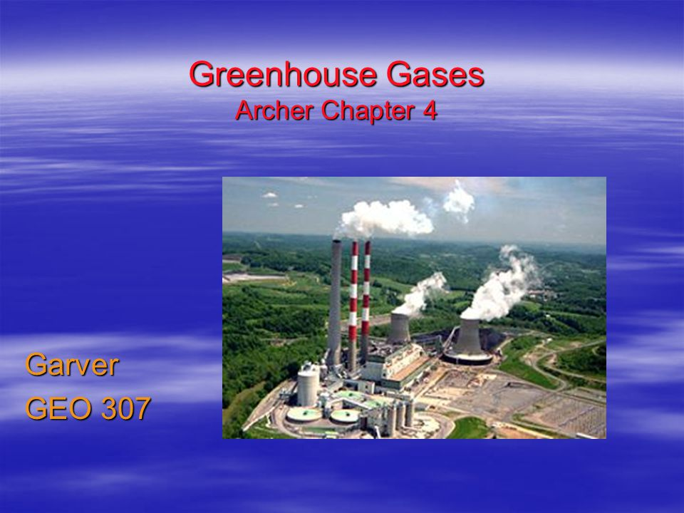 Greenhouse Gases Archer Chapter 4 Garver GEO 307