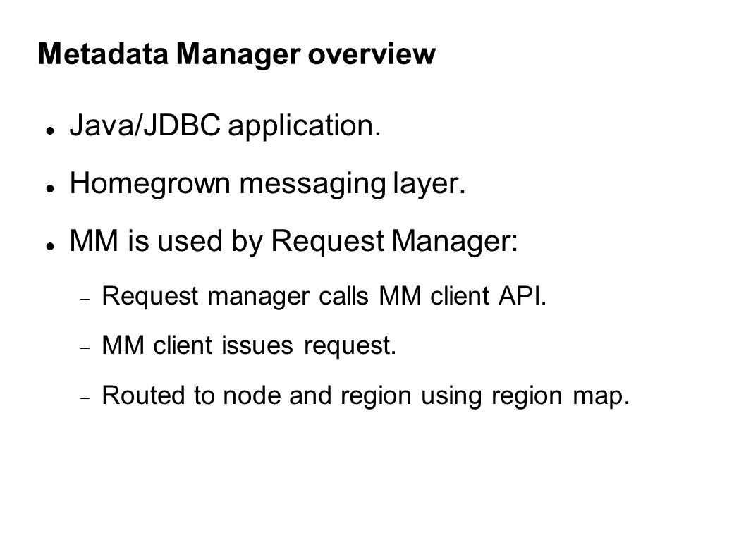 Metadata Manager overview Java/JDBC application. Homegrown messaging layer.