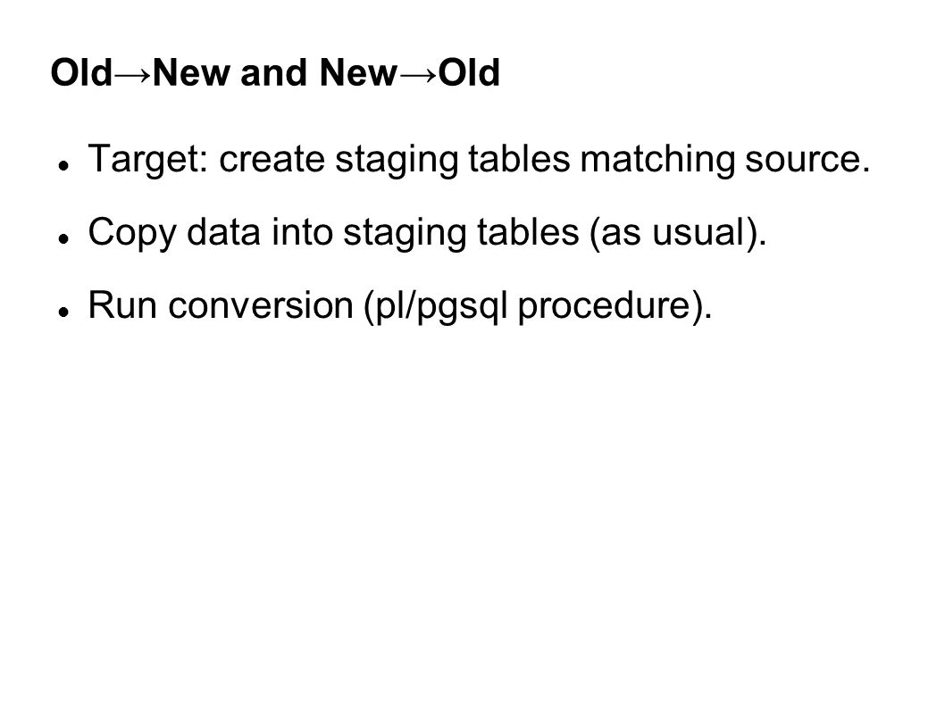 Old→New and New→Old Target: create staging tables matching source.