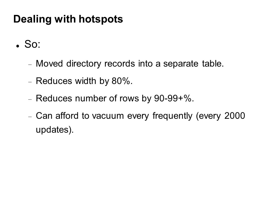 Dealing with hotspots So:  Moved directory records into a separate table.