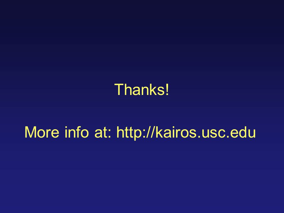 Thanks! More info at: http://kairos.usc.edu