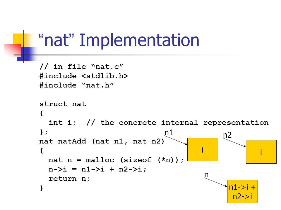 """"""" nat """" Implementation // in file """"nat.c"""" #include #include """"nat.h"""" struct nat { int i; // the concrete internal representation }; nat natAdd (nat n1,"""