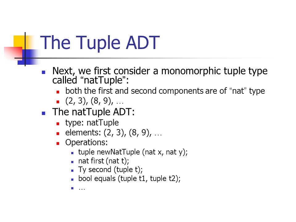 """The Tuple ADT Next, we first consider a monomorphic tuple type called """" natTuple """" : both the first and second components are of """" nat """" type (2, 3),"""