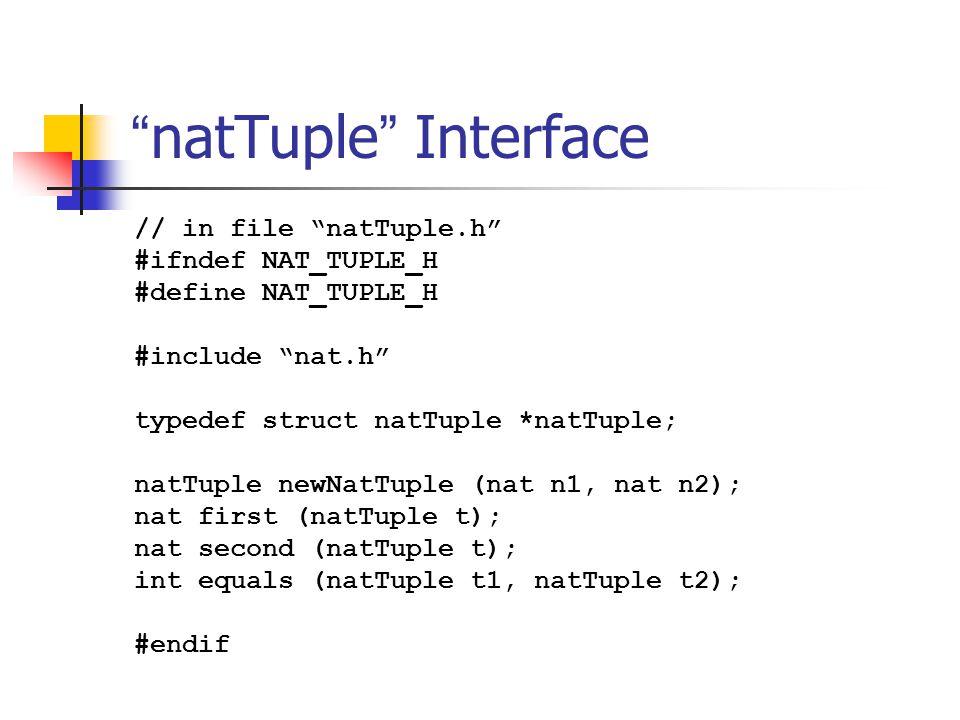 """ natTuple "" Interface // in file ""natTuple.h"" #ifndef NAT_TUPLE_H #define NAT_TUPLE_H #include ""nat.h"" typedef struct natTuple *natTuple; natTuple ne"