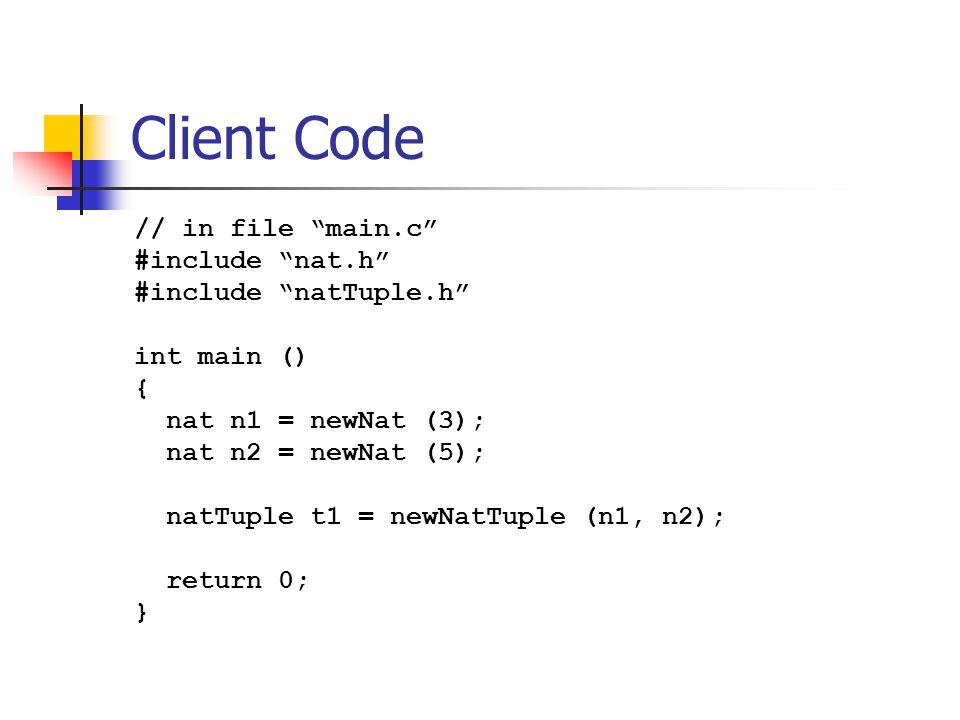 "Client Code // in file ""main.c"" #include ""nat.h"" #include ""natTuple.h"" int main () { nat n1 = newNat (3); nat n2 = newNat (5); natTuple t1 = newNatTup"