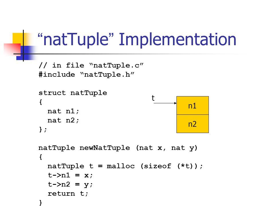 """ natTuple "" Implementation // in file ""natTuple.c"" #include ""natTuple.h"" struct natTuple { nat n1; nat n2; }; natTuple newNatTuple (nat x, nat y) { n"