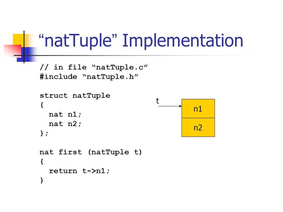 """ natTuple "" Implementation // in file ""natTuple.c"" #include ""natTuple.h"" struct natTuple { nat n1; nat n2; }; nat first (natTuple t) { return t->n1;"