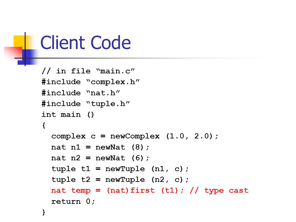 """Client Code // in file """"main.c"""" #include """"complex.h"""" #include """"nat.h"""" #include """"tuple.h"""" int main () { complex c = newComplex (1.0, 2.0); nat n1 = new"""