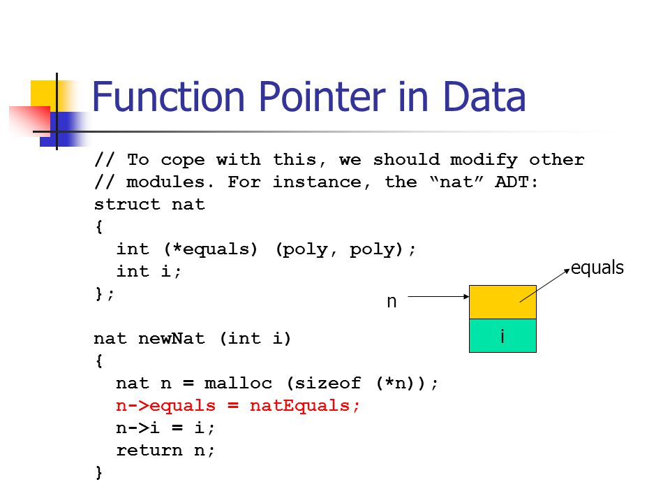 """Function Pointer in Data // To cope with this, we should modify other // modules. For instance, the """"nat"""" ADT: struct nat { int (*equals) (poly, poly)"""