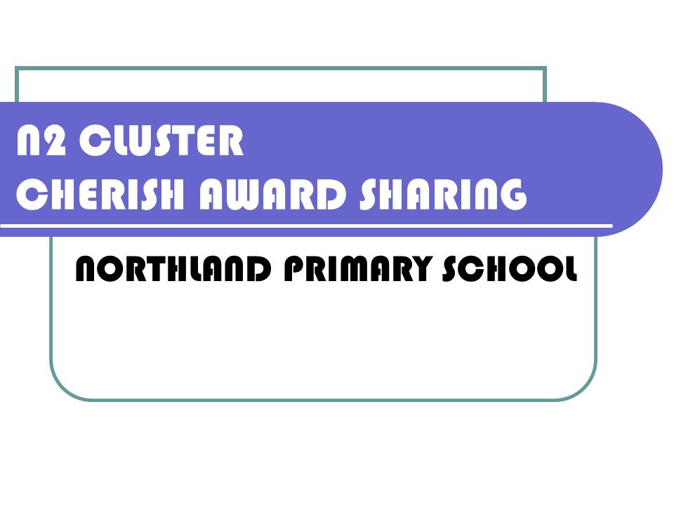 N2 CLUSTER CHERISH AWARD SHARING NORTHLAND PRIMARY SCHOOL