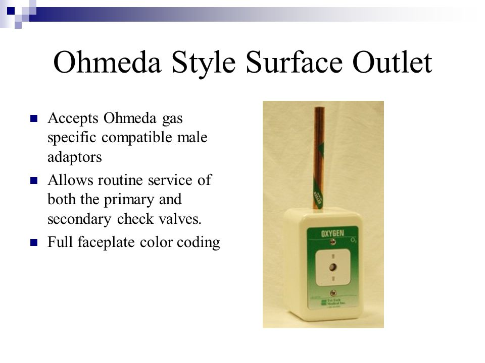 Ohmeda Style Surface Outlet Accepts Ohmeda gas specific compatible male adaptors Allows routine service of both the primary and secondary check valves