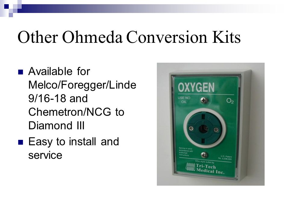 Other Ohmeda Conversion Kits Available for Melco/Foregger/Linde 9/16-18 and Chemetron/NCG to Diamond III Easy to install and service