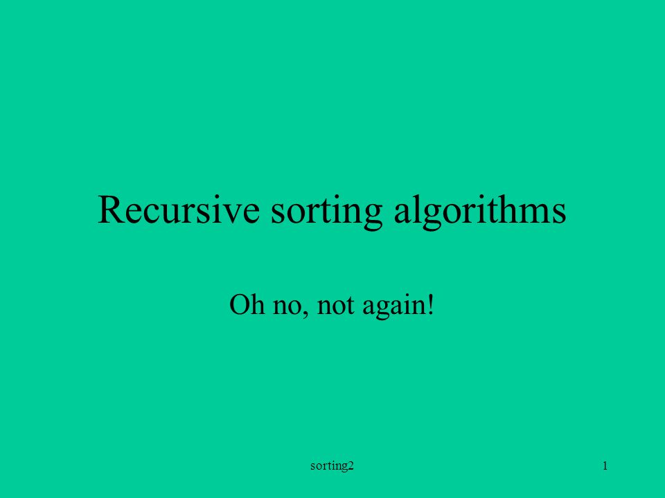 sorting21 Recursive sorting algorithms Oh no, not again!